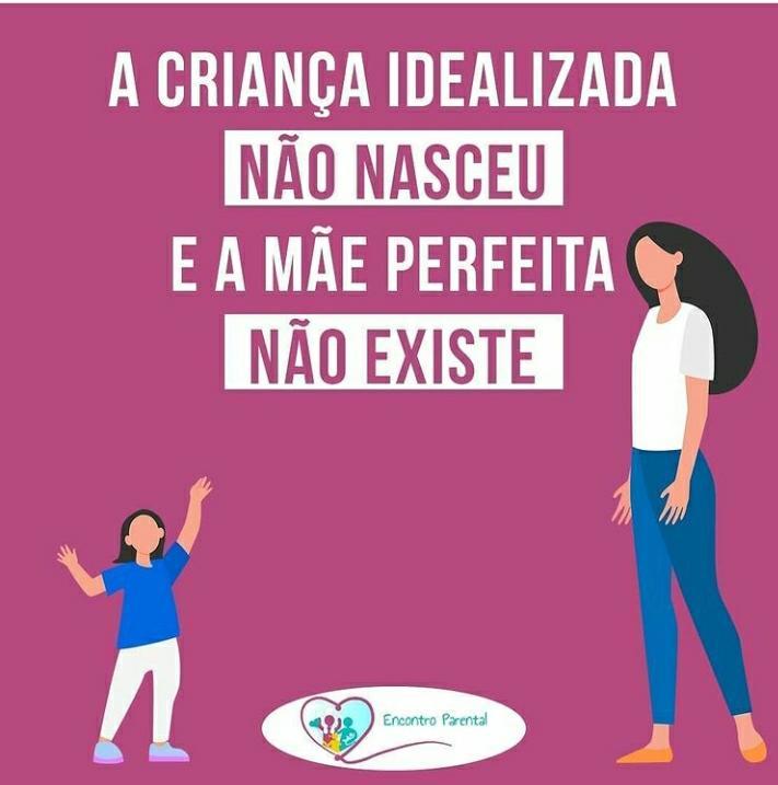 A criança idealizada não nasceu e a mãe perfeita não existe!