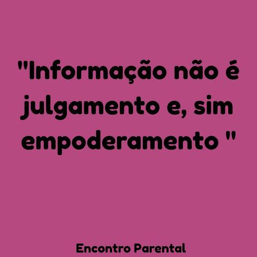Informação não é julgamento e, sim empoderamento!