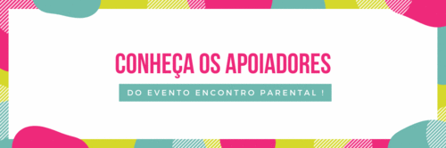 Conheça os apoiadores dos Eventos do Encontro Parental !